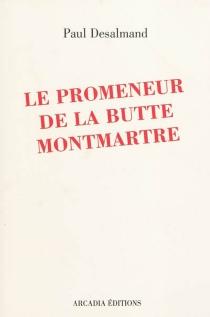 Le promeneur de la butte Montmartre - PaulDesalmand