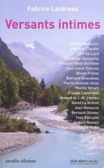 Versants intimes : dix-neuf portraits autour de la montagne - FabriceLardreau