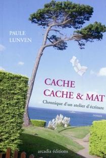 Cache-cache et mat : chronique d'un atelier d'écriture - PauleLunven