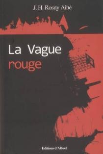 La vague rouge : roman de moeurs révolutionnaires - J.-H.Rosny aîné