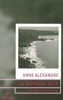 La dernière note : une enquête de Pauline Vogel - AnneAlexandre