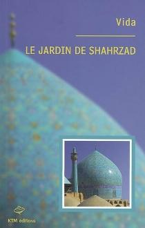 Le jardin de Shahrzad - Vida