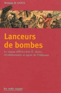 Lanceurs de bombes : le roman d'Evno Azef, révolutionnaire et agent de l'Okhrana - RomanGoul