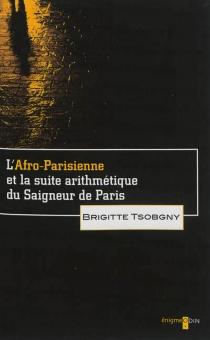 L'Afro-Parisienne et la suite arithmétique du Saigneur de Paris - BrigitteTsobgny