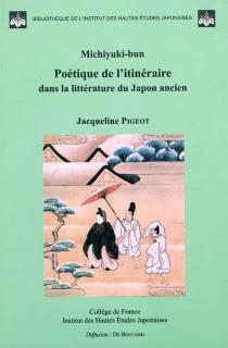 Poétique de l'itinéraire dans la littérature du Japon ancien : michiyuki-bun - JacquelinePigeot