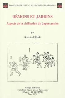 Démons et jardins : aspects de la civilisation du Japon ancien - BernardFrank