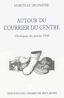 Autour du Courrier du Centre : chroniques des années 1950 - MarcelleDelpastre