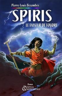 Spiris, le faiseur de foudre - Pierre-LouisBesombes