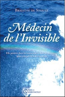 Médecin de l'invisible : elle pénètre dans les consciences, dans les mémoires, pour extirper le mal à sa racine - Brigitte deStoutz