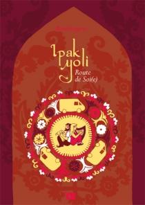 Ipak Yoli : route de soi(e) - Mandragore