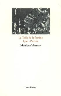 La toile de la foraine : Lyon-portrait - MoniqueViannay