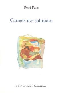 Carnets des solitudes - RenéPons