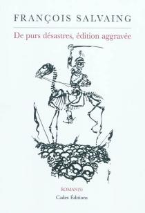 De purs désastres, édition aggravée - FrançoisSalvaing