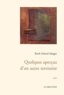 Quelques aperçus d'un autre territoire : récits - Roch-GérardSalager