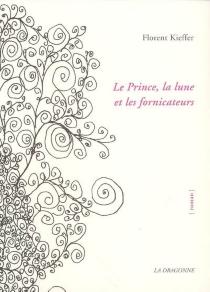 Le prince, la lune et les fornicateurs - FlorentKieffer