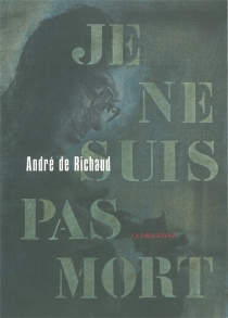 Je ne suis pas mort : récit - André deRichaud