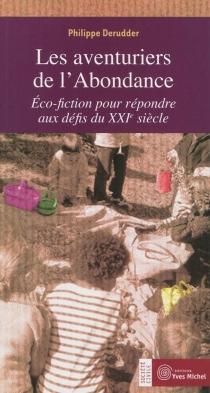 Les aventuriers de l'abondance : éco-fiction pour répondre aux défis du XXIe siècle - PhilippeDerudder