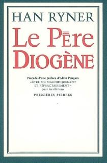 Le père Diogène| Précédé de Etre soi magnifiquement et réfractairement -