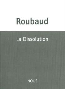 La dissolution - JacquesRoubaud