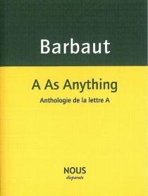 A as anything : anthologie de la lettre A - JacquesBarbaut