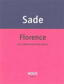 Florence ou La dépravation des moeurs - Donatien Alphonse François deSade