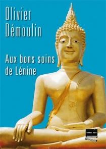 Aux bons soins de Lénine - OlivierDémoulin