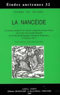 La Nancéide : le poème consacré à la victoire remportée devant Nancy par le duc de Lorraine René II sur le duc de Bourgogne, Charles le Téméraire, le 5 janvier 1477 - Pierre de Blarru