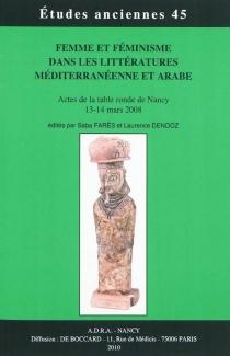 Femme et féminisme dans les littératures méditerranéenne et arabe : actes de la table ronde de Nancy, 13-14 mars 2008 -