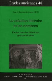 La création littéraire et les nombres : études dans les littératures grecque et latine -