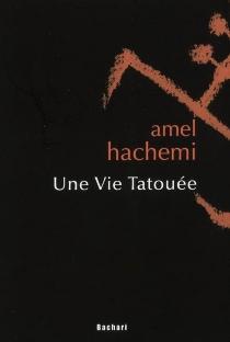 Une vie tatouée - AmelHachemi
