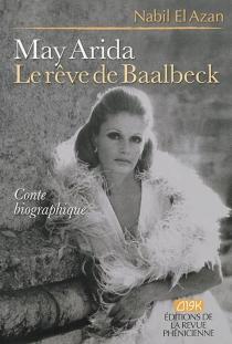 May Arida, le rêve de Baalbeck : conte biographique - Nabil al-Azan