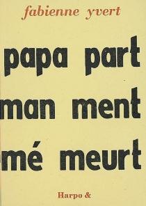 Papa part, maman ment, mémé meurt - FabienneYvert