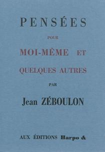 Pensées pour moi-même : et quelques autres - JeanZéboulon