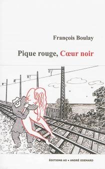 Pique rouge, coeur noir : douze récits - FrançoisBoulay
