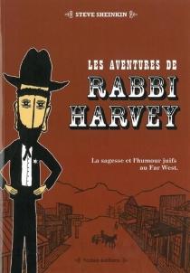 Les aventures de Rabbi Harvey : la sagesse et l'humour juifs au Far West - SteveSheinkin