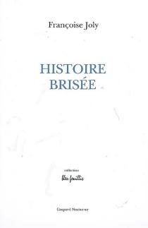 Histoire brisée : récit - FrançoiseJoly