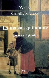 La maison qui monte : journal d'Eglantine - YvonneGabillet-Pernot