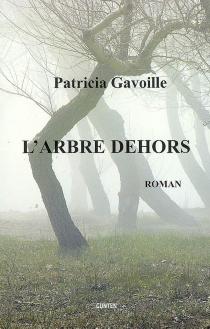 L'arbre dehors - PatriciaGavoille