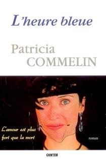 L'heure bleue : l'amour est plus fort que la mort - PatriciaCommelin