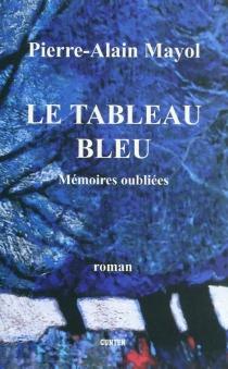 Le tableau bleu : mémoires oubliées - Pierre-AlainMayol