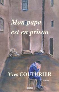 Mon papa est en prison - YvesCouturier