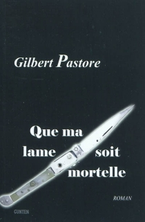 Que ma lame soit mortelle - GilbertPastore