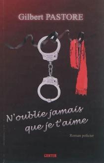 N'oublie pas que je t'aime : roman policier - GilbertPastore
