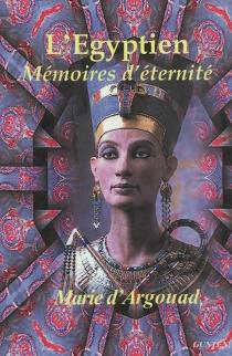 L'Egyptien : mémoires d'éternité - Marie d'Argouad