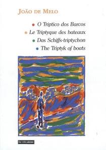 Das Schiffs Triptychon| Le triptyque des bateaux| O triptico dos barcos| The triptyk of boats - Joao deMelo