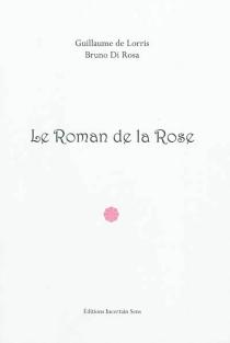 Le roman de la rose - BrunoDi Rosa