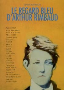 Le regard bleu d'Arthur Rimbaud - ClaudeJeancolas