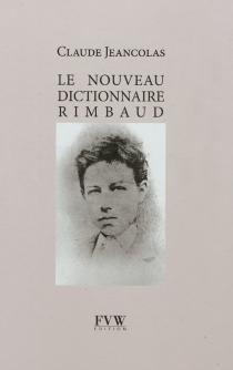 Le nouveau dictionnaire Rimbaud - ClaudeJeancolas