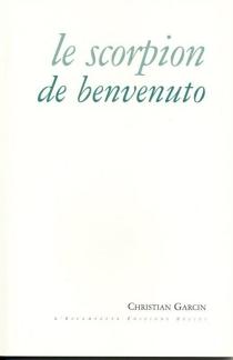 Le scorpion de Benvenuto : et autres textes - ChristianGarcin