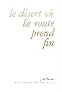 Le désert où la route prend fin - JoëlVernet